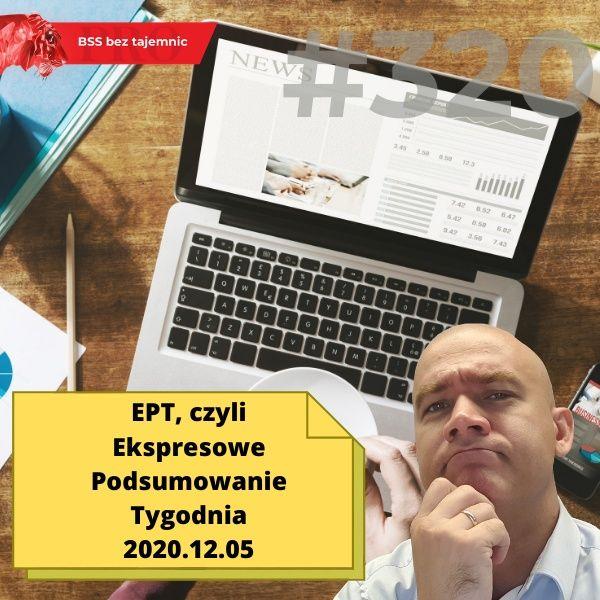 #320 EPT, czyli Ekspresowe Podsumowanie Tygodnia 20201205