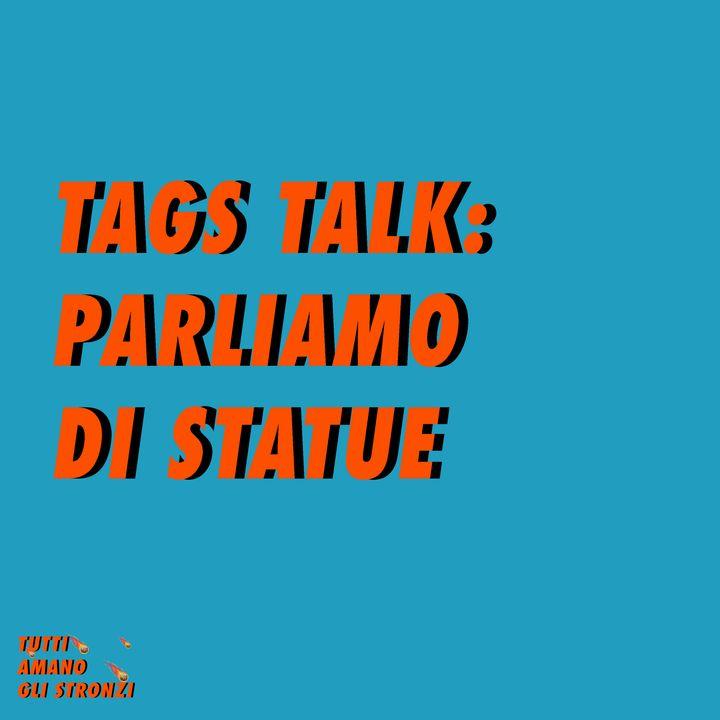 TAGS TALK - PARLIAMO DI STATUE