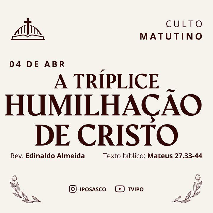 A Tríplice Humilhação de Cristo (Mateus 27.33-44) - Rev Edinaldo Almeida