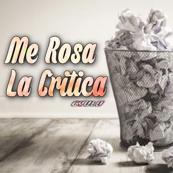CYVLV Ep:1 Me Rosa La Critica