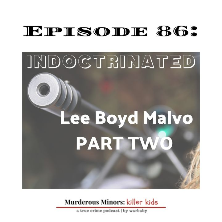 Indoctrinated: Part Two (Lee Boyd Malvo) - D.C. Sniper