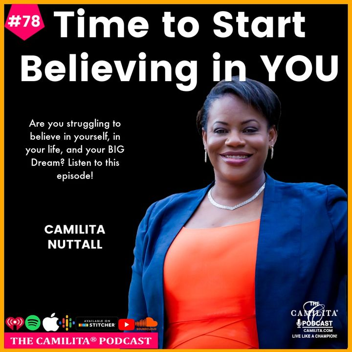 78: Camilita Nuttall | Time to Start Believing in YOU