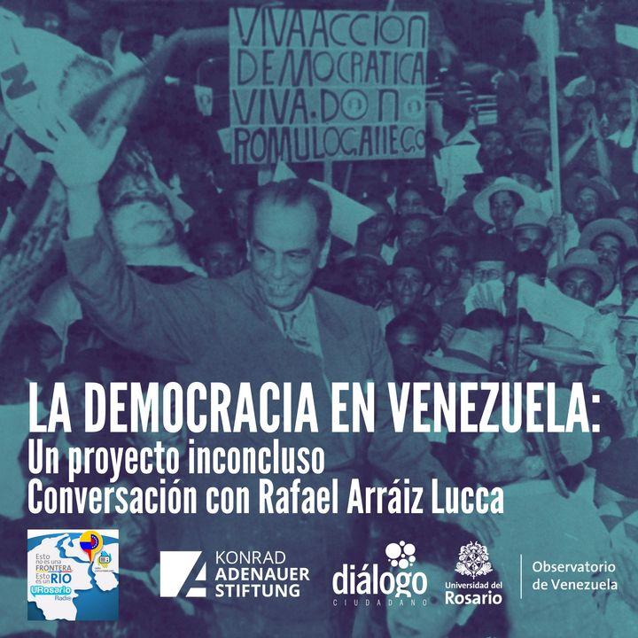 La democracia en Venezuela: un proyecto inconcluso, conversación con Rafael Arráiz Lucca