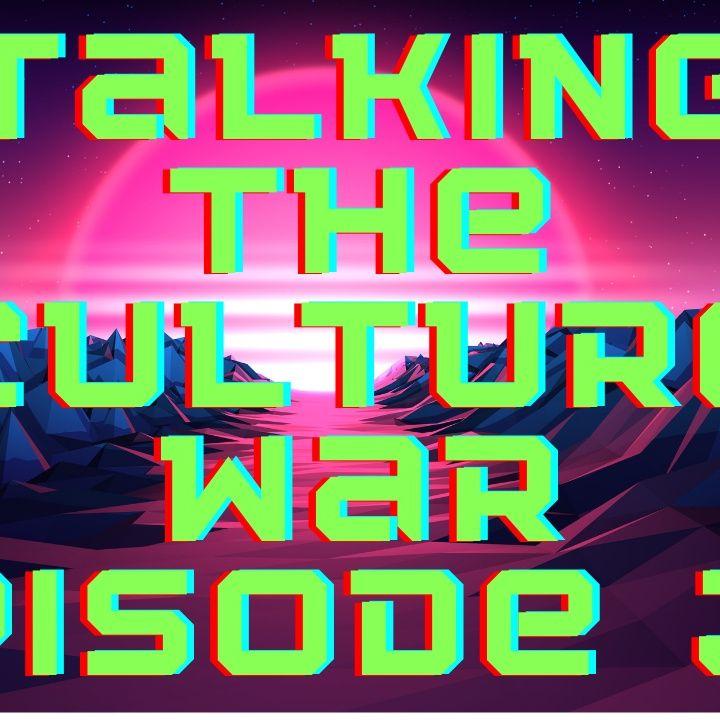 Talking The Culture War Episode 33