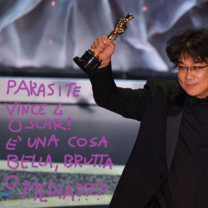 Devo dirti un fatto #14 - Parasite vince 4 Oscar! E' una cosa bella, brutta o MEDIA?