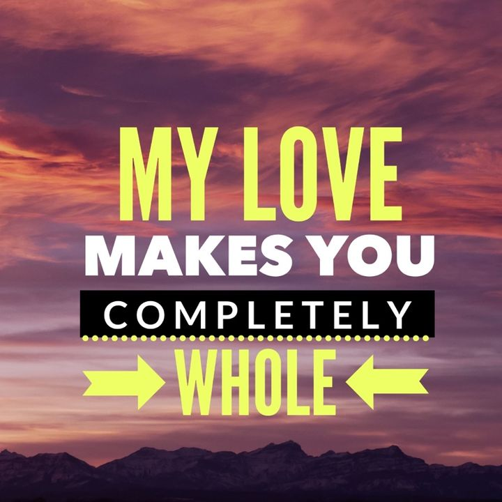 My Love For You Makes You Completely Whole