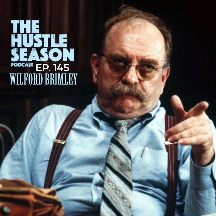 The Hustle Season: Ep. 145 Wilford Brimley