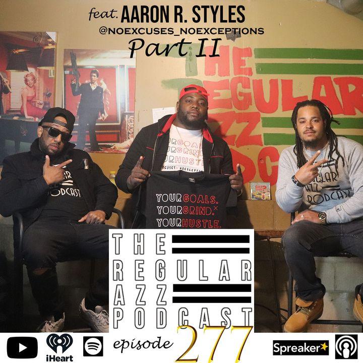 Episode 277 Feat. Aaron R. Styles Pt. 2