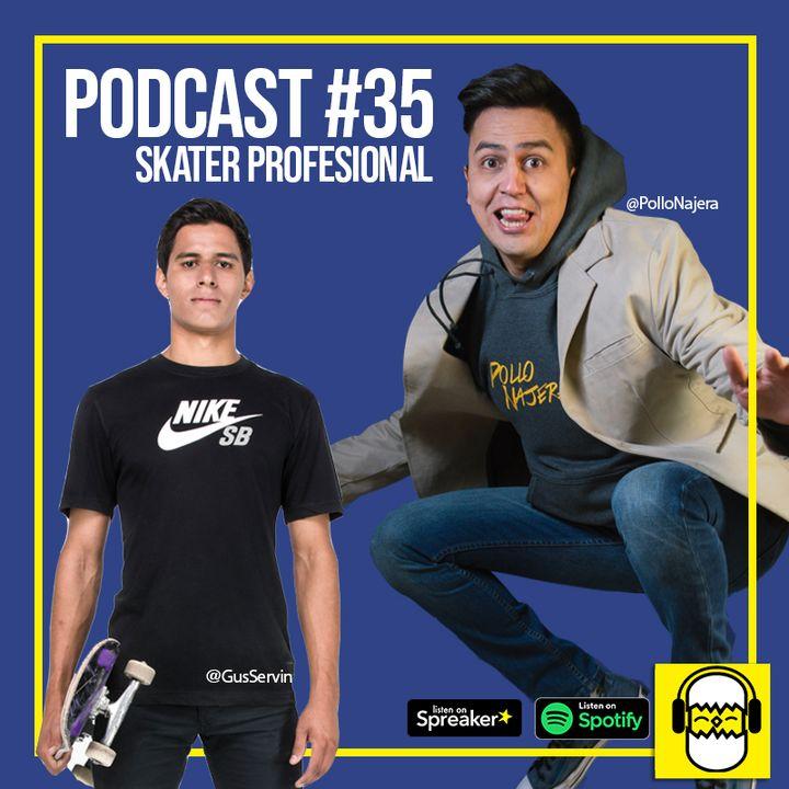 Podcast #035 Skater // Gus Servin
