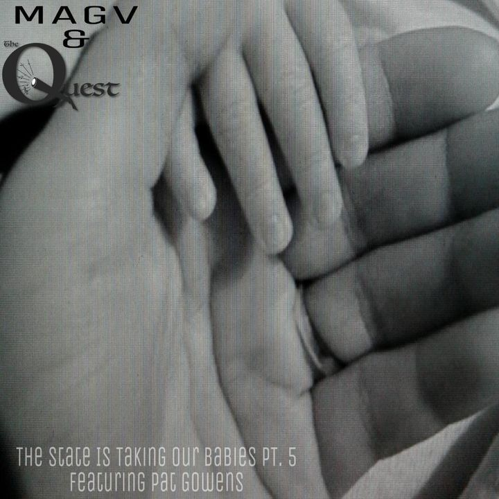 MAGV & QuestNation. The State Is Stealing Our Babies Pt.5
