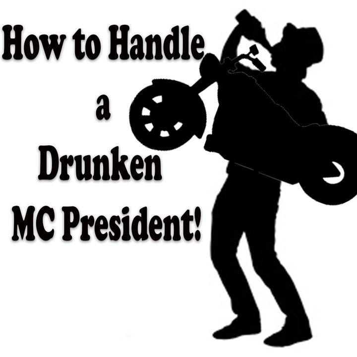 How to Deal with a Serial Drunken Motorcycle Club President