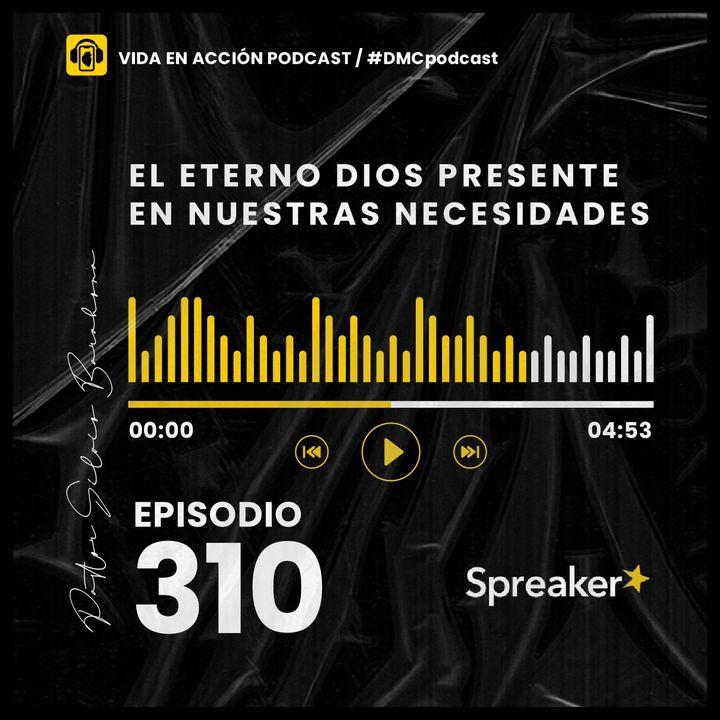 EP. 310   El Eterno Dios presente en nuestras necesidades   #DMCpodcast