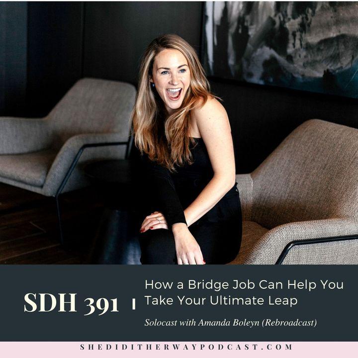 SDH 391: How A Bridge Job Can Help You Take Your Ultimate Leap with Amanda Boleyn (Rebroadcast)
