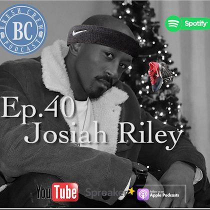 Ep.40- Josiah Riley