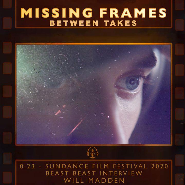 Between Takes 0.23 - Sundance Film Festival 2020: Beast Beast Interview - Will Madden