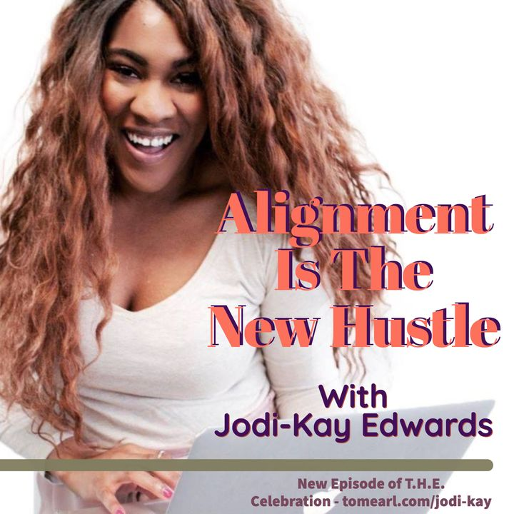 Alignment Is The New Hustle With Jodi-Kay Edwards
