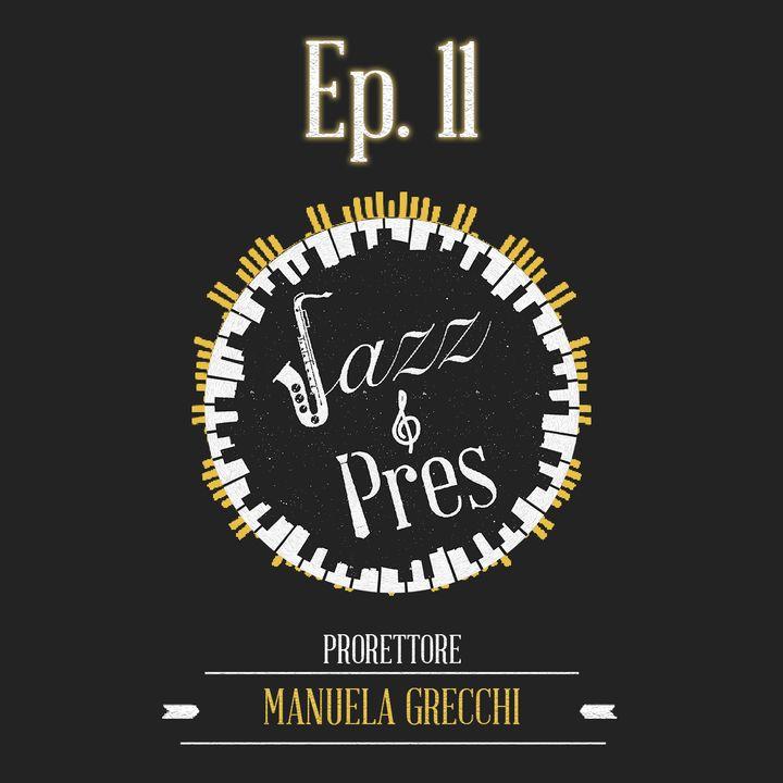 Jazz & Pres - Ep. 11 - Manuela Grecchi, prorettore