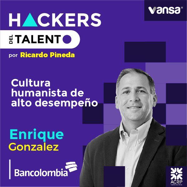 032. Cultura humanista de alto desempeño- Enrique Gonzalez (Bancolombia)  -  Lado A