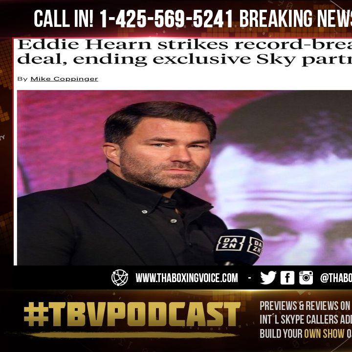 ☎️BREAKING NEWS: Eddie Hearn Strikes Nearly A Billion Dollar DAZN Deal, NO MORE Sky Partnership😱