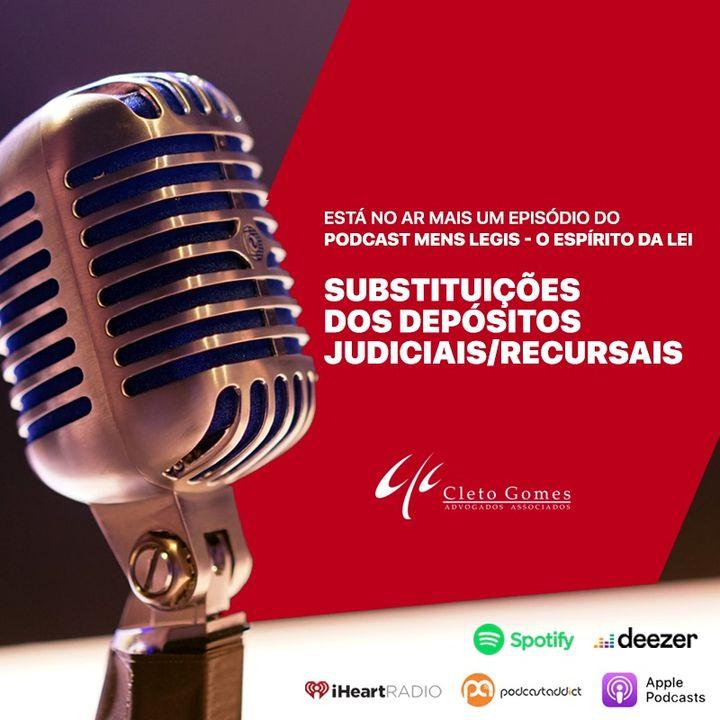 Ep. 09 - Substituições dos Depósitos Judiciais/Recursais