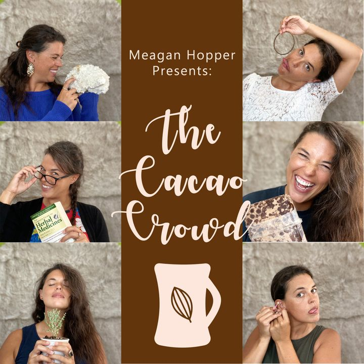 Meagan Hopper Presents: The Cacao Crowd