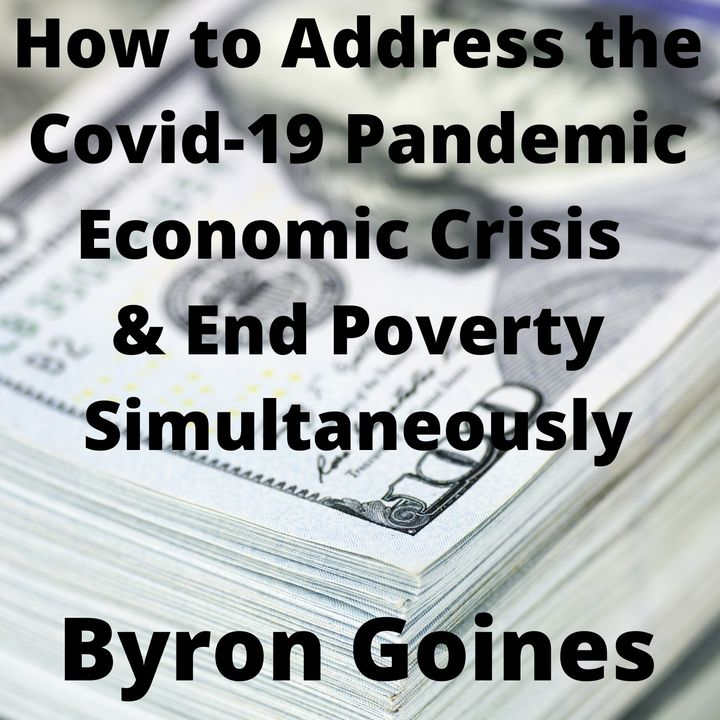 How to Address the Covid-19 Pandemic Economic Crisis & End Poverty Simultaneously