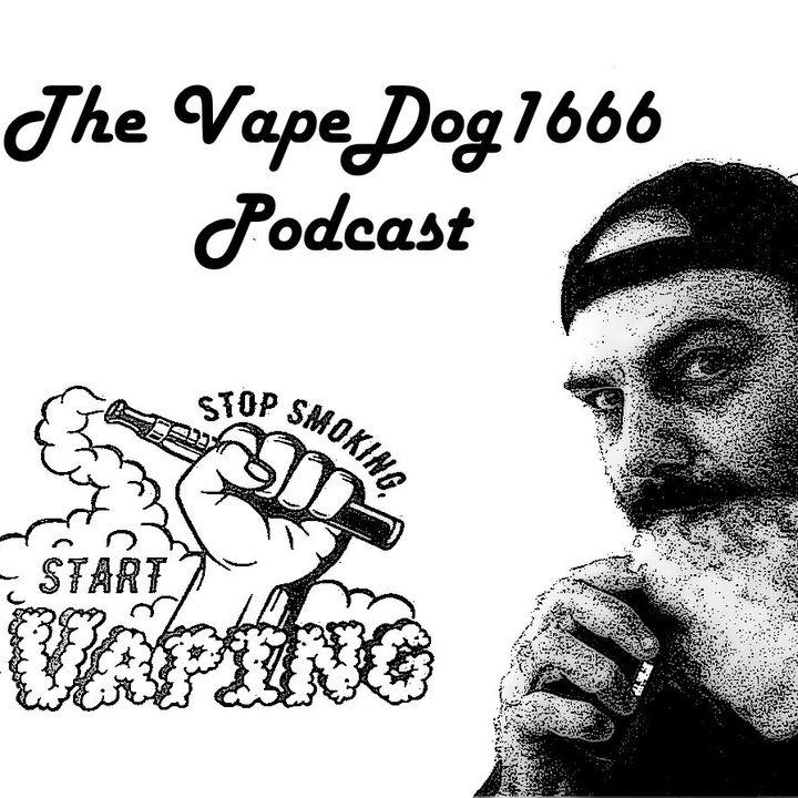 The VapeDog1666 Podcast