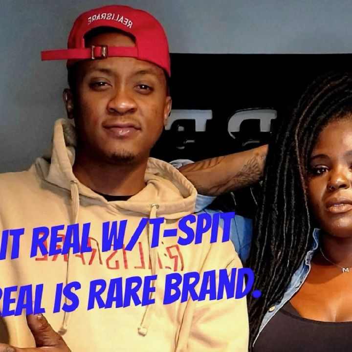 """Ep. 39 """"Keeping it Real""""💯 w/T-Spit"""