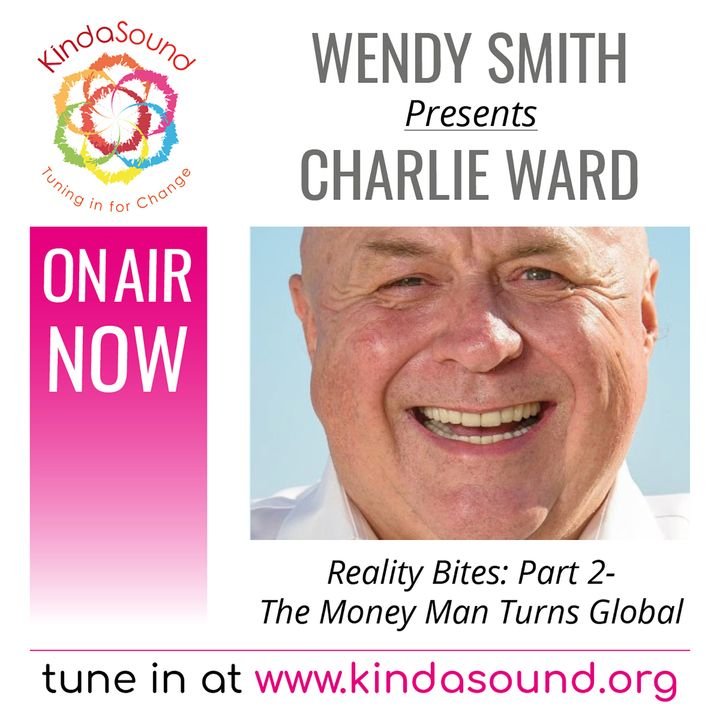 The Money Man Turns Global   Charlie Ward Pt 2 on Reality Bites with Wendy Smith