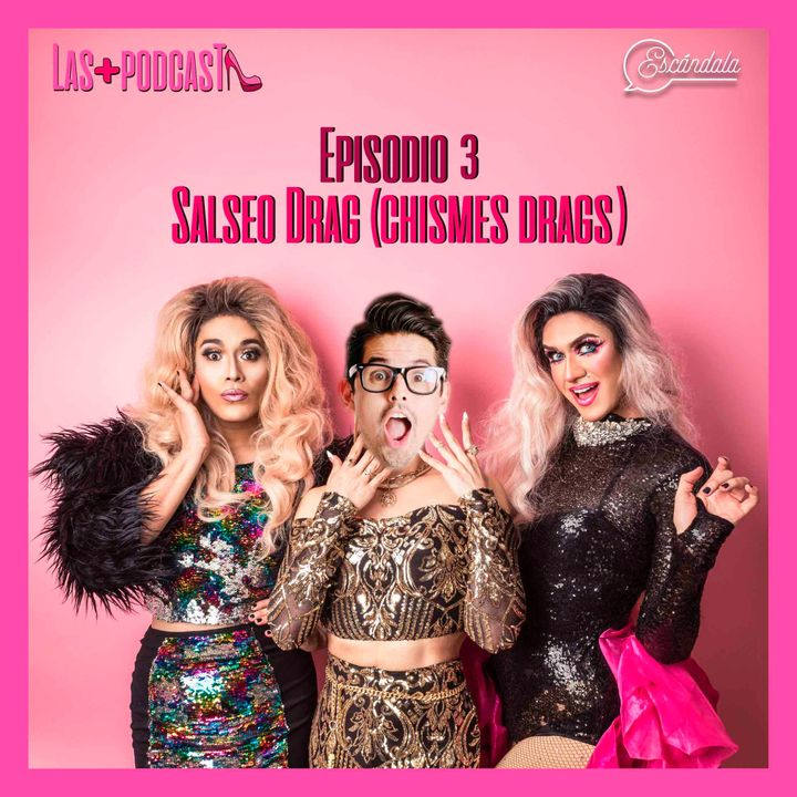 Ep 03 Salseo Drag (Chismes Drags)