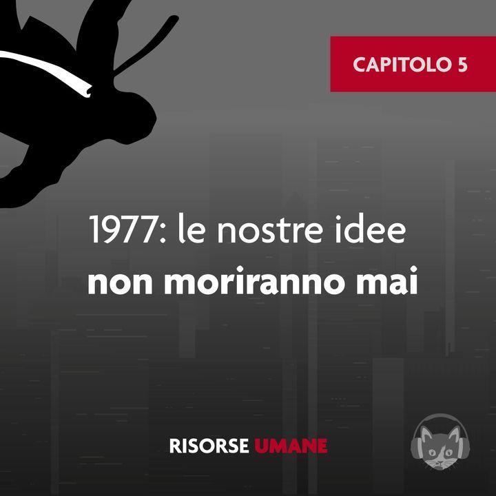 05. 1977: le nostre idee non moriranno mai