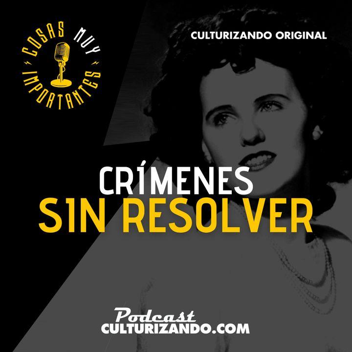 E22 • Crímenes sin resolver • Cosas Muy Importantes • Culturizando