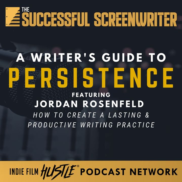 Ep 80 - A Writer's Guide to Persistence featuring Jordan Rosenfeld