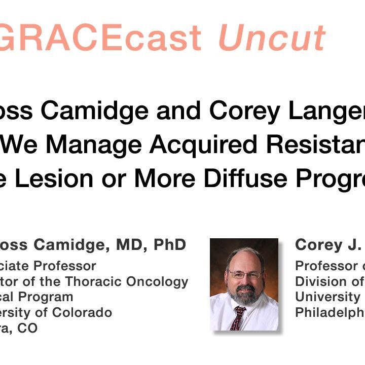 Drs. Ross Camidge and Corey Langer: How Should We Manage Acquired Resistance with a Single Lesion or More Diffuse Progression?