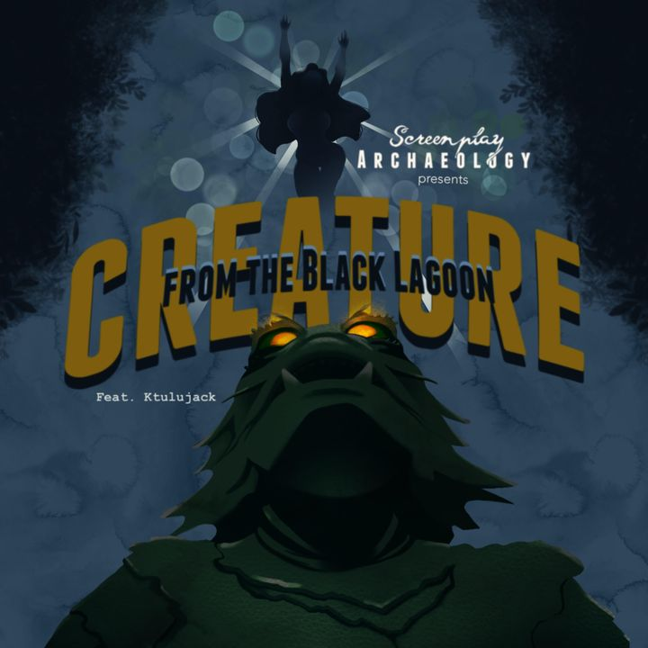 Episode 88: Creature from the Black Lagoon (1981-2018)
