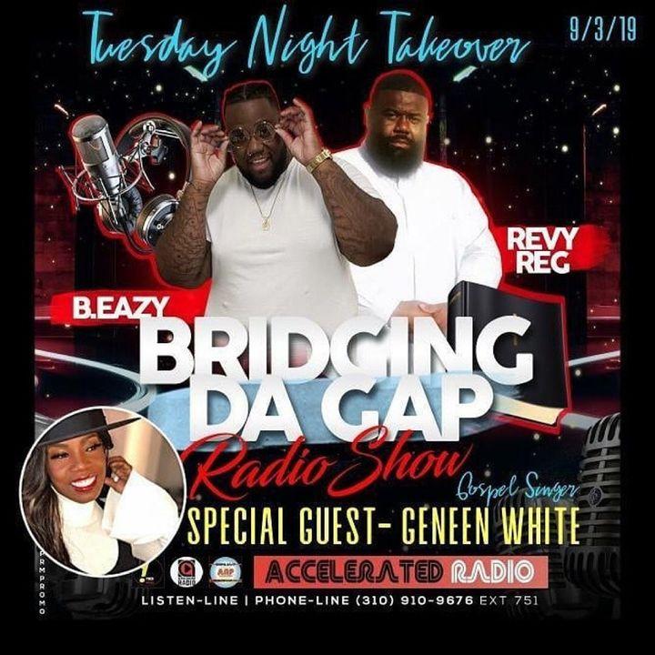 Bridging Da Gap Radio 9/3/19 *Geneen White*