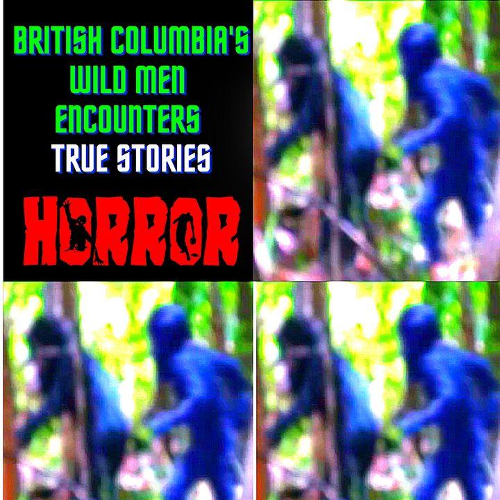 British Columbia's Wild Men Encounters True Stories