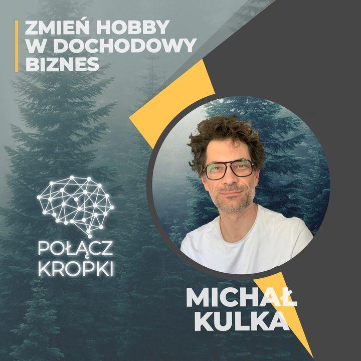 Michał Kulka w #PołączKropki-zmień hobby w dochodowy biznes