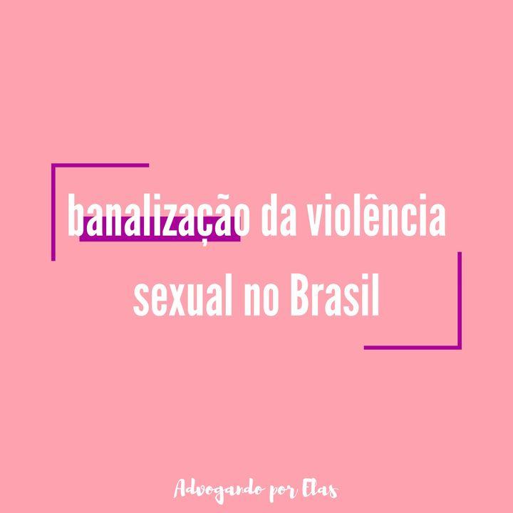 ep #03 - banalização da violência sexual no Brasil