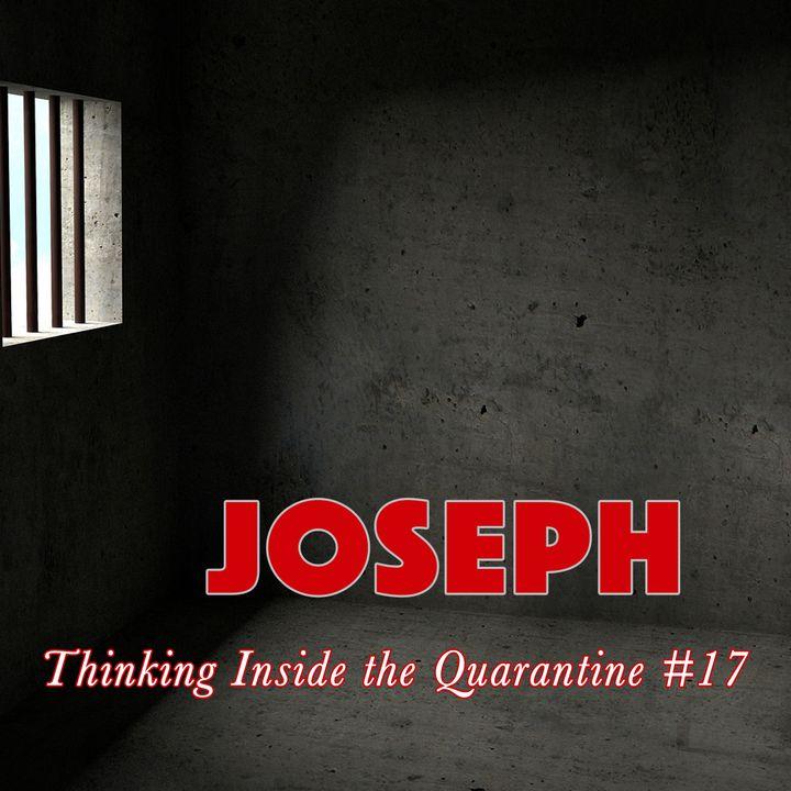Joseph (Thinking Inside the Quarantine #17)