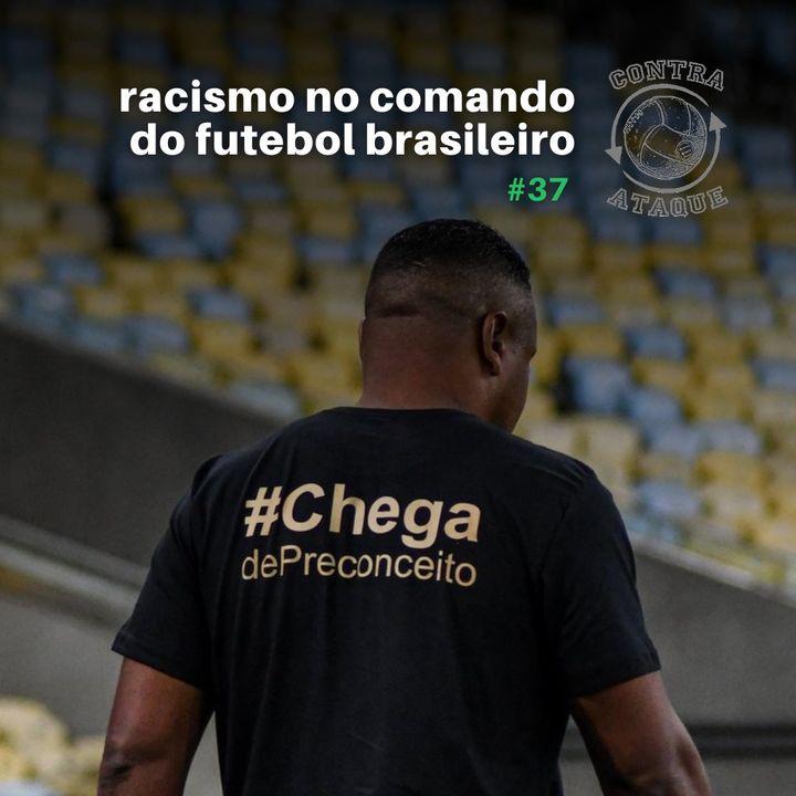 OCA#37 - O racismo no comando do futebol brasileiro [Edição especial]