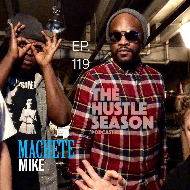 The Hustle Season: Ep. 119 Machete Mike