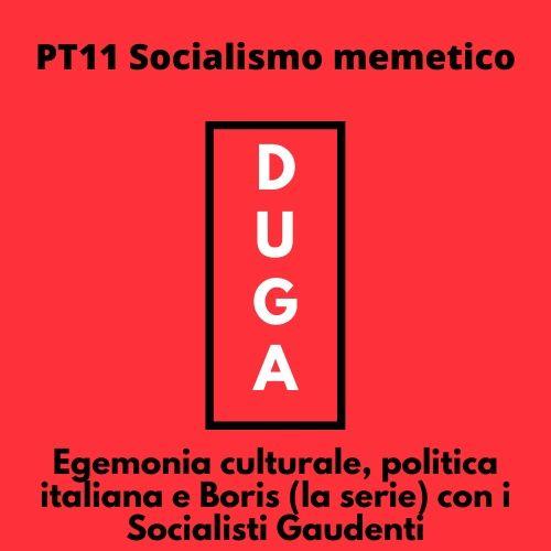 pt11 Socialismo memetico_ Egemonia culturale, politica italiana e Boris (la serie) con i Socialisti Gaudenti