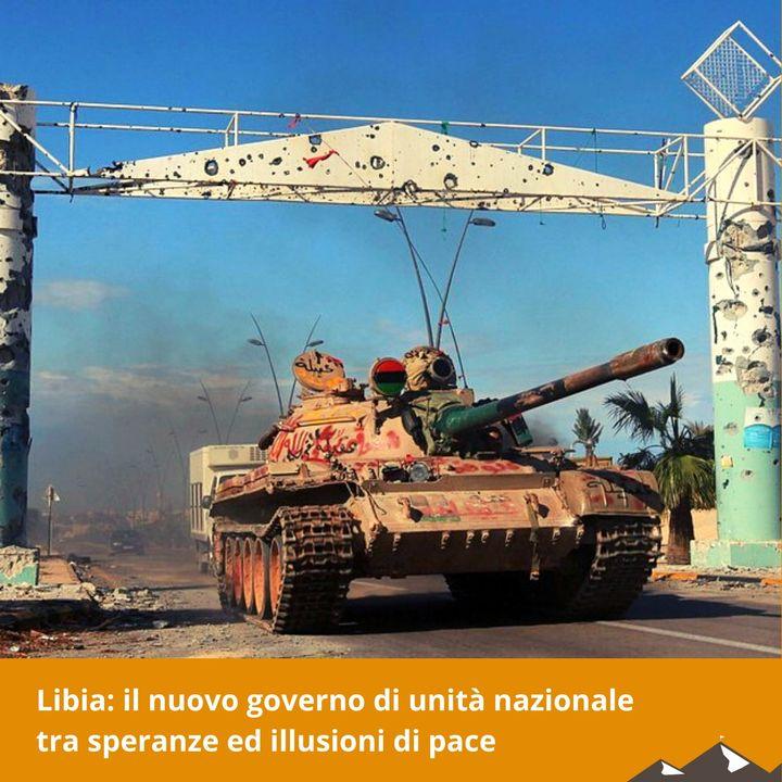 Libia: il nuovo governo di unità nazionale tra speranze ed illusioni di pace