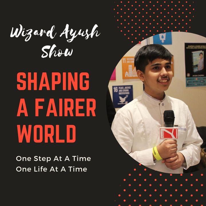 Shaping A Fairer World with Ayush Chopra
