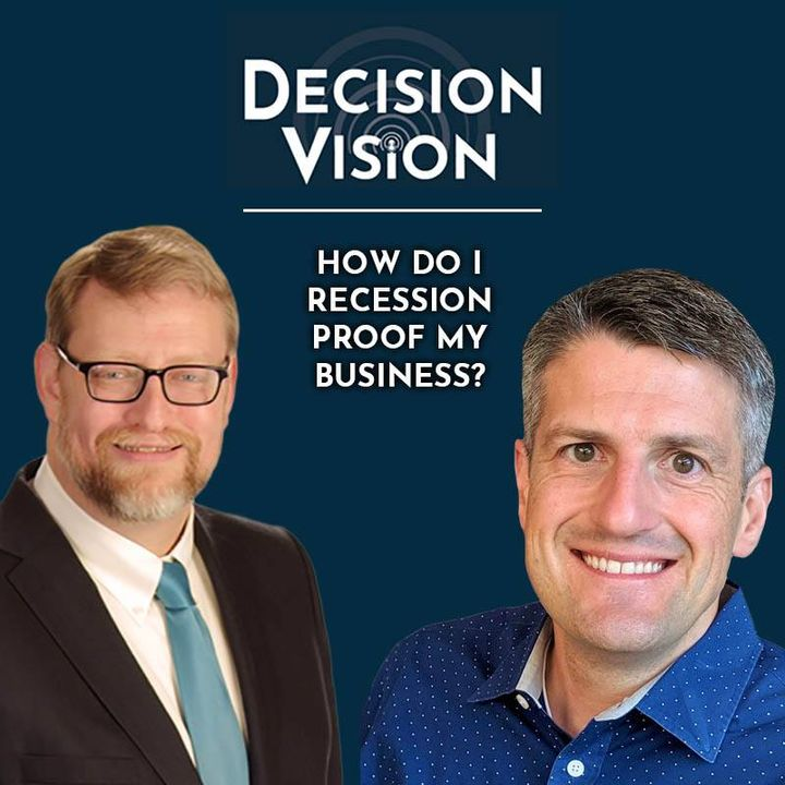 Decision Vision Episode 36: How Do I Recession Proof My Business?   An Interview with Wes Gipe, Aileron