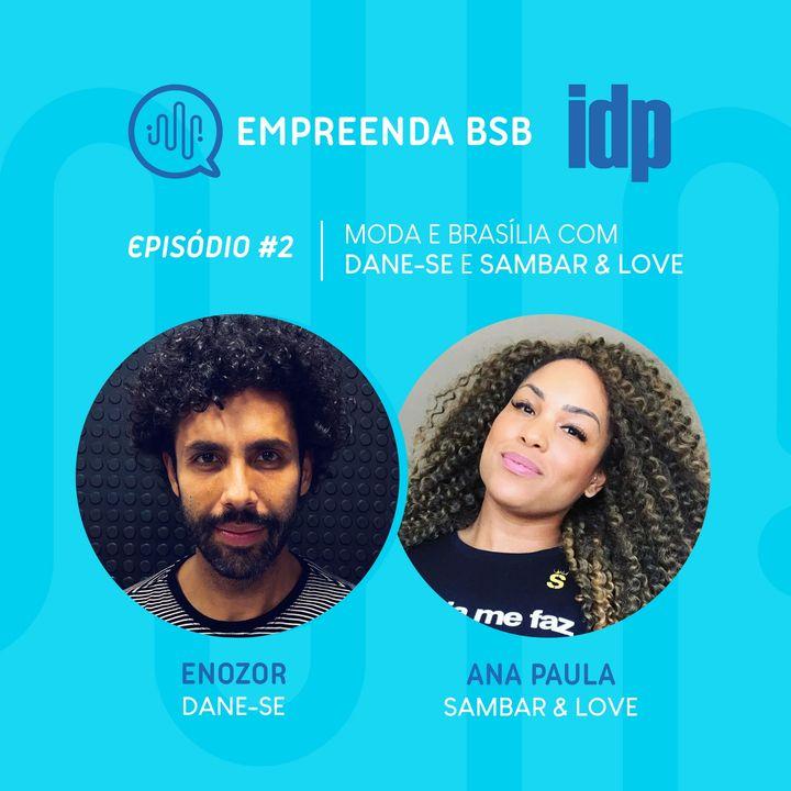 Empreenda BSB #02   Moda e Brasília, por Sambar&Love e Dane-se