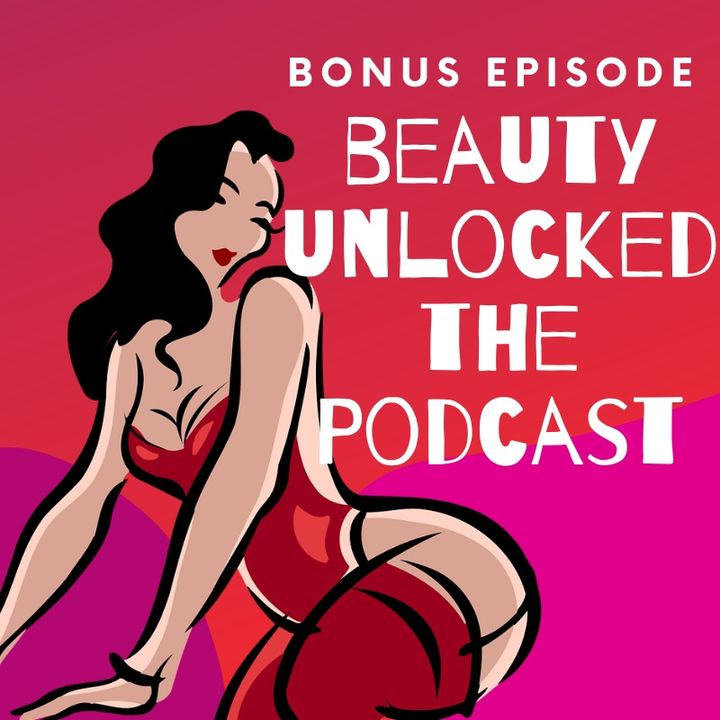 Beauty Unlocked Bonus Episode: Let's Talk About Sex, Baby!