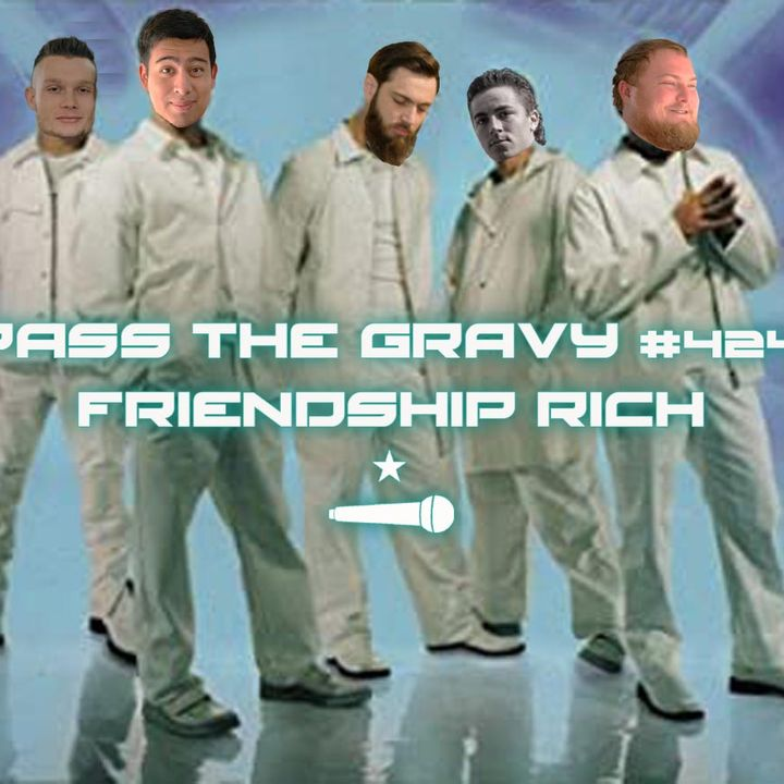 Pass The Gravy #424: Friendship Rich