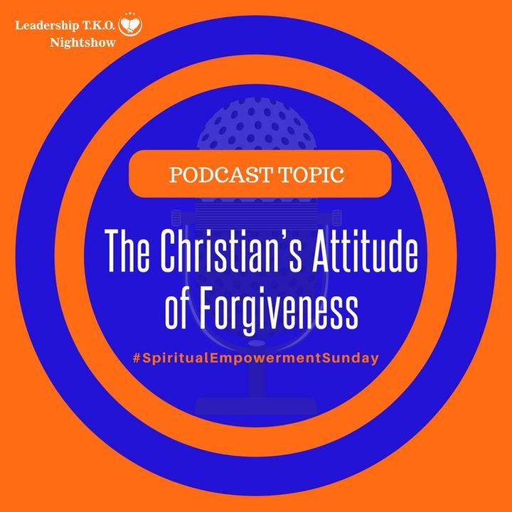 The Christian's Attitude of Forgiveness | Lakeisha McKnight